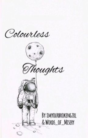 Colourless thoughts  by imyourbrokengirl