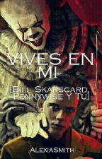 VIVES EN MI [BILL SKARSGARD, PENNYWISE Y TU] by salazarsofia88