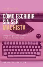 Cómo escribir sin ser machista (#WattpadFeminista) by WTTPDFEMINISTA