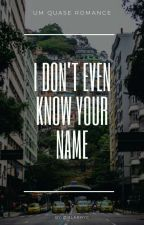 I Don't Even Know Your Name by larrysmyboys
