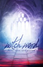 Witch Word: Fairy Tales and Stories by 18gooda