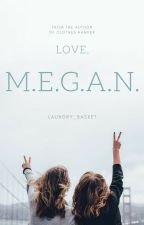 Love, M.E.G.A.N. by laundry_basket