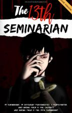 The 13th Seminarian #Completed #Wattys2018 by HugotSeminaristaPH
