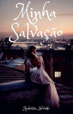 Minha Salvação   by Andressa_Novaski