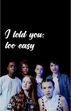 Stranger Things - I told you: too easy - Chapter 12 - Wattpad