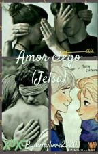 Amor ciego (Jelsa) by amylove2320