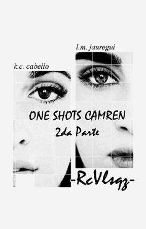One Shots CAMREN 2da Parte by JauBello-ShipCamren