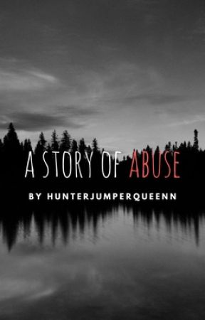 A Story of Abuse by hunterjumperqueen