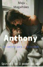 ANTHONY - Um Caminho Para A felicidade  by majumagalhaes25