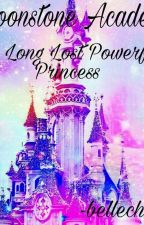 Moonstone Academy: The Long Lost Powerful Princess by bellechieee