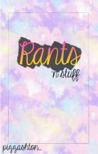 Rants 'n stuff by Ashton-Irwinn