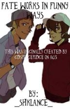 Fate Works In Funny Ways (KLANCE) [ not edited ] by _shklance_