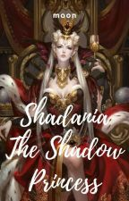 Shadania the Shadow Princess (ON-GOING, ON-HOLD, SLOW UPDATE) by nerolanava_XD