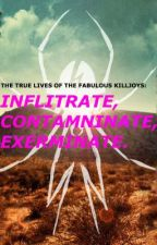 THE TRUE LIVES OF THE FABULOUS KILLJOYS:INFILTRATE, CONTAMINATE, EXERMINATE. by bringmoreknivess