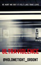 Ultraviolence (GirlxGirl) by holdmetight_ordont