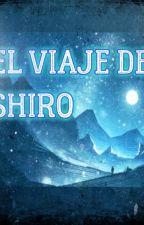 EL VIAJE DE SHIRO by LaMuerte222