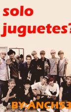 SOLO SOMOS JUGUETES??? by anch53