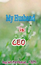 My Husband Is Ceo by writerkece_1309