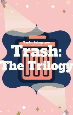 Trash: The Trilogy  by xLemonDrops