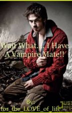 Wait!!!What??? I have a VAMPIRE mate!?!?!? by creativity-is-life
