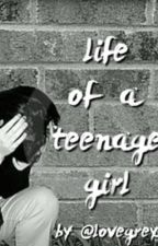Life Of A Teenage Girl by lovegreys