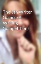 The 5th Writer Games (A Writing Competition) by CAKersey