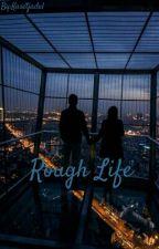 Rough Life by Kasetjadul