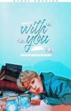 WITH YOU [Jimin x Reader] by bangtans_gf
