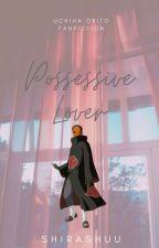 Possessive Lover [Uchiha Obito Love Story] by Shira_Shuu