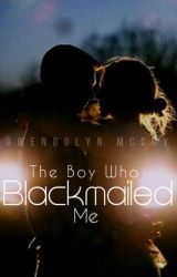 The Boy Who Blackmailed Me. by GwenniePoo