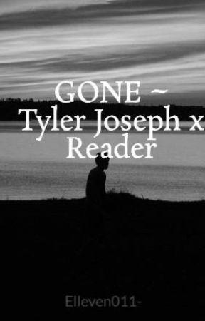 GONE ~ Tyler Joseph x Reader by Elleven011-