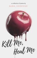 Kill Me, Heal Me by Suga_Cookie20