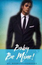 Baby Be Mine! [Michael Jackson] by bonbonsandbooks