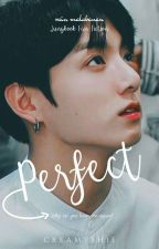 Perfect (Jungkook FF) ‖Complete✓️‖ by creamyshie
