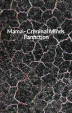 Mama -  Criminal Minds Fanfiction by Lilli89