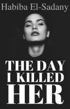 The Day I Killed Her by Habiba_Elsadany