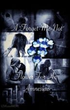"A ""Forget-Me-Not"" Flower For An Amnesiac (Sequel to ICBILTDG) by LOVExxxAMORE"