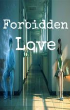 Forbidden Love (Ghost Suitor Love Story) by BRIELismyname