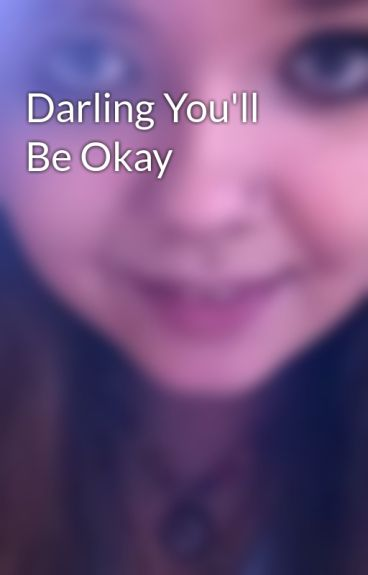 Darling You'll Be Okay by TanishaNicole