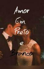 Amor em Preto e Branco by jennySANTOS761
