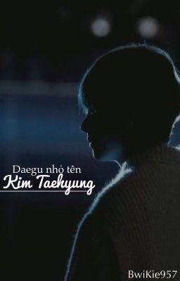 Đọc truyện Daegu nhỏ tên Kim Taehyung