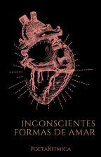 Inconscientes formas de amar by PoetaRitmica