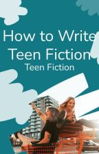 """How to Write Teen Fiction..."" Guide Book by TeenFiction"