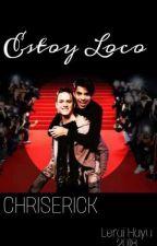 """Estoy Loco"" Chriserick by LeraiHayu"