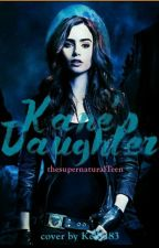 Kane's Daughter  by thesupernaturalTeen