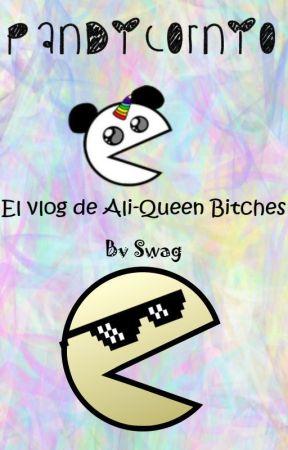 El vlog de Ali-Queen Bitches by AlikmaryAlvarez