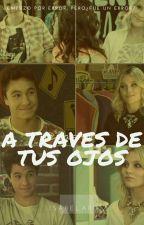 A través de tus ojos  by IsabelaRuizBaez