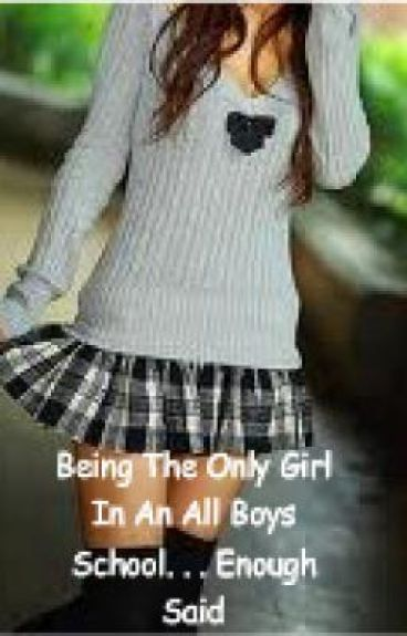 Being The Only Girl In An All Boys School. . . Enough Said by horses654