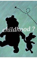 • childhood ? • by ughmorefanfics