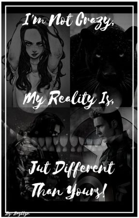 I'm not crazy, my reality is just different than yours! by Bayllyn